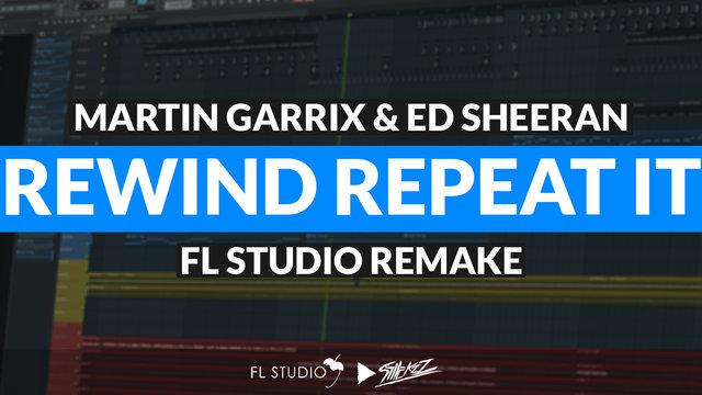 "Featured image for ""Martin Garrix & Ed Sheeran – Rewind Repeat It (FL Studio Remake)"""