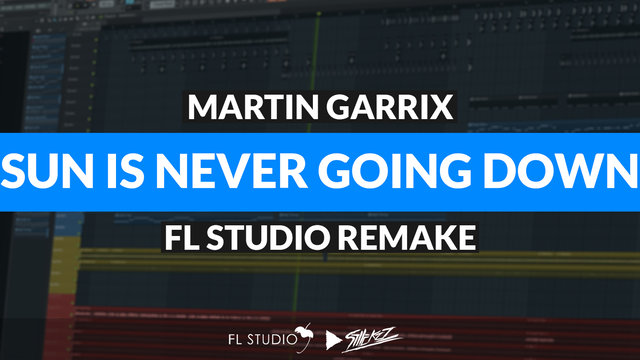 """Featured image for """"Martin Garrix – Sun Is Never Going Down (FL Studio Remake)"""""""