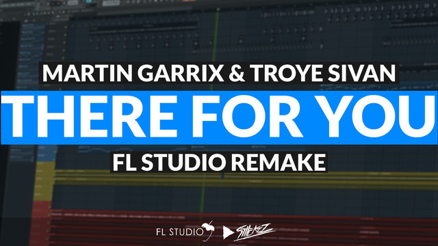 """Featured image for """"Martin Garrix & Troye Sivan – There For You (FL Studio Remake)"""""""